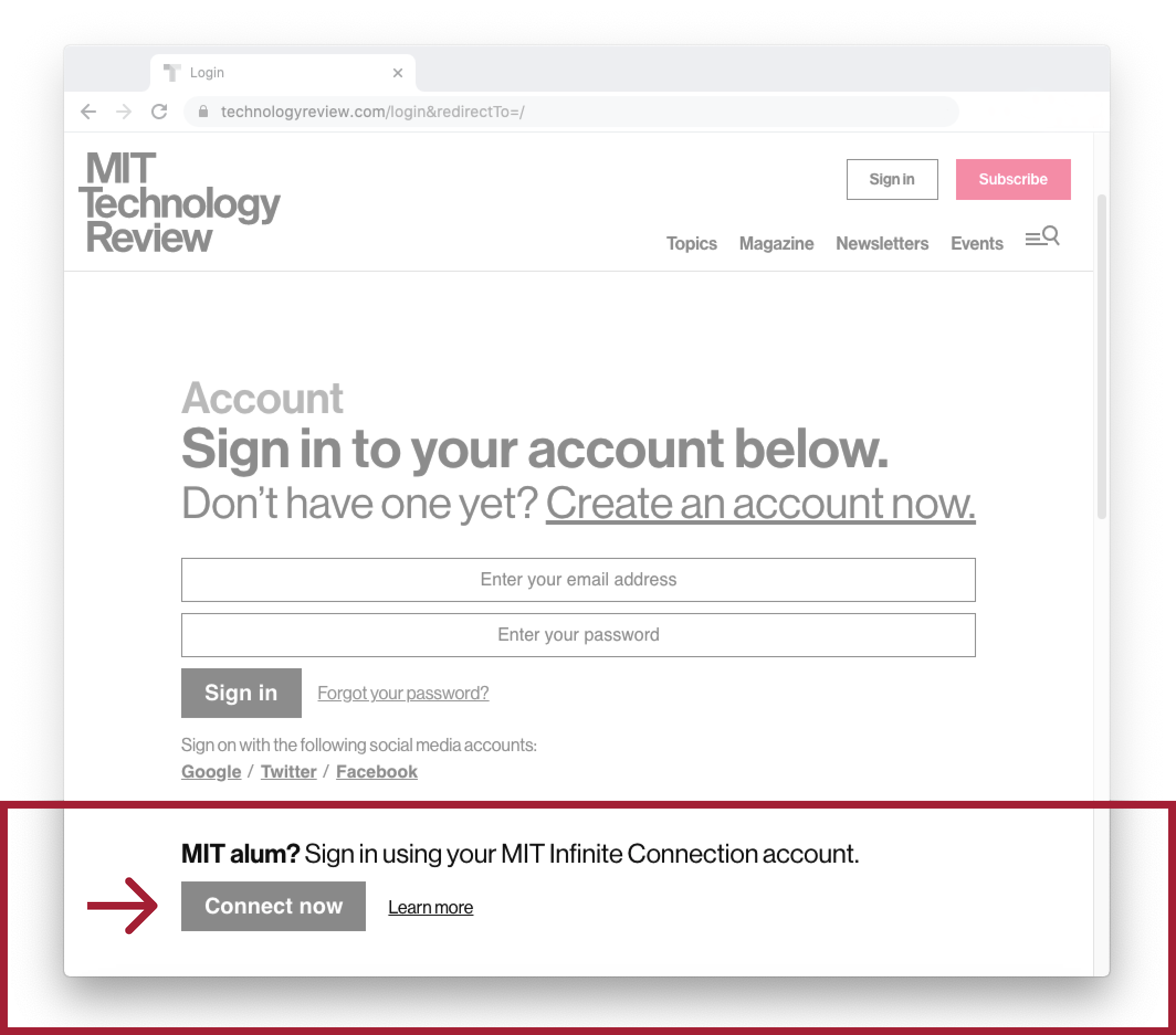 """After selecting your preferred subscription format, visit the MIT Technology Review sign in page, click the grey """"Connect now"""" button, and sign in using your MIT Infinite Connection credentials."""